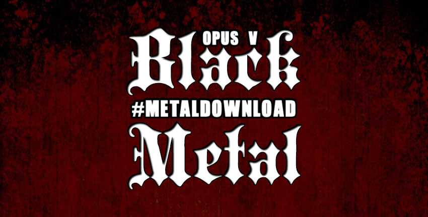 Black Metal: #MetalDownload Opus V