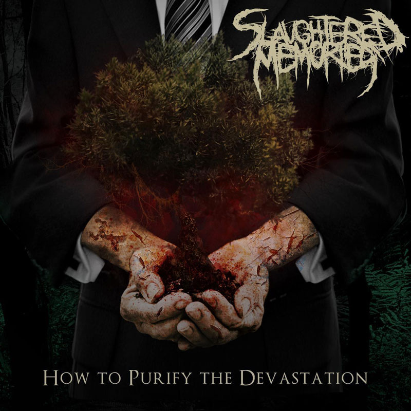 Download ~ Slaughtered Memories ~ How To Purify The Devastation ~ Deathcore